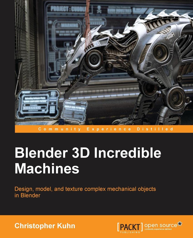 Christopher Kuhn Blender 3D Incredible Machines incredible edibles