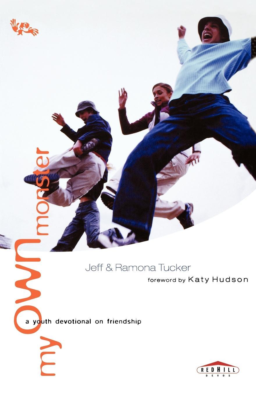 Jeff Tucker, Ramona Tucker, David Tucker My Own Monster. A Youth Devotional on Friendship tucker loise body board book