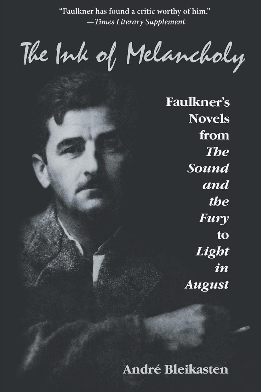 Andre Bleikasten Ink of Melancholy. Faulkner's Novels from the Sound and the Fury to Light in August цена и фото