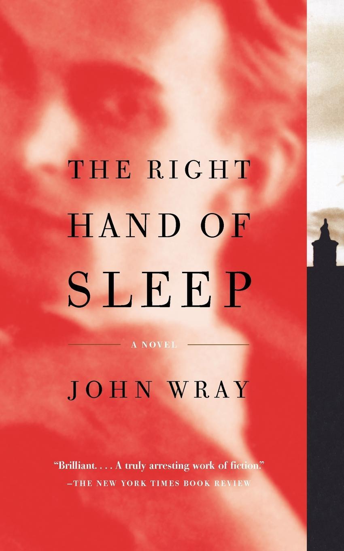 John Wray The Right Hand of Sleep john bigelow the mystery of sleep