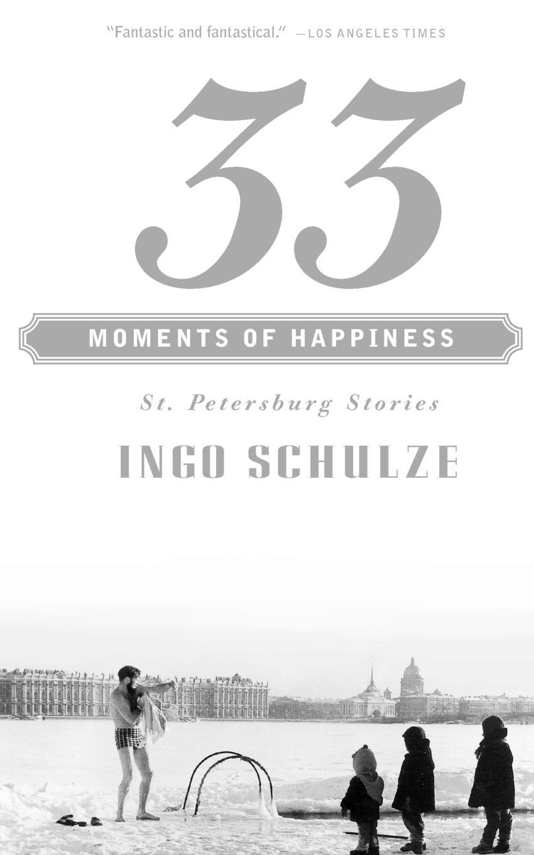 Ingo Schulze, John E. Woods 33 Moments of Happiness. St. Petersburg Stories solomon volkov st petersburg