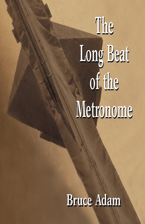 Bruce Adam The Long Beat of the Metronome jfbl 2x white me m50 mini digital lcd clip on beat tempo metronome