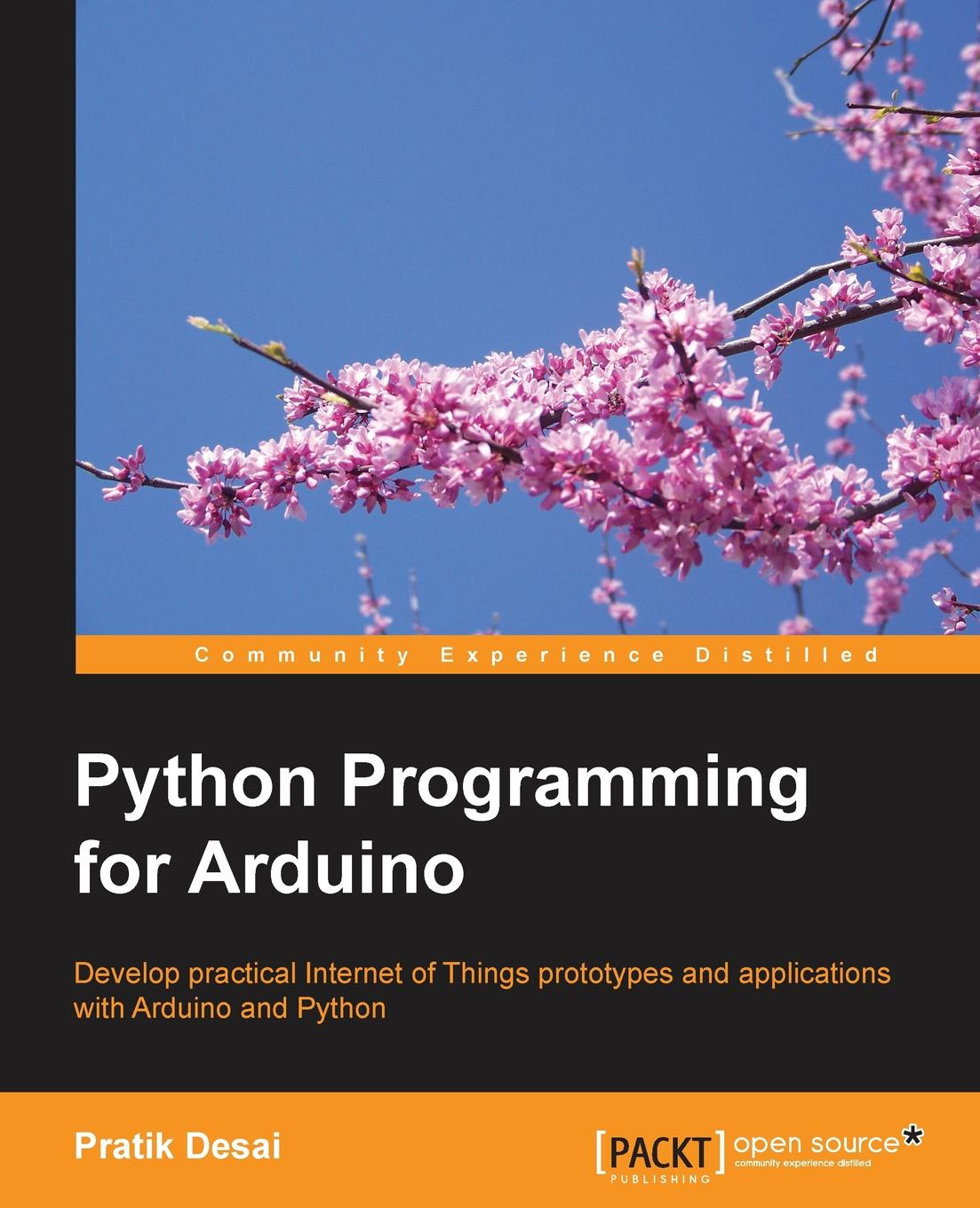 Pratik Desai Python Programming for Arduino adam stewart python programming python programming for beginners a comprehensive guide to learnings the basics of python programming