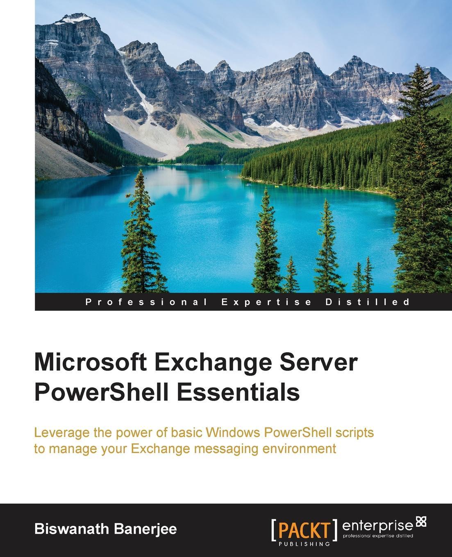 Biswanath Banerjee Microsoft Exchange Server PowerShell Essentials