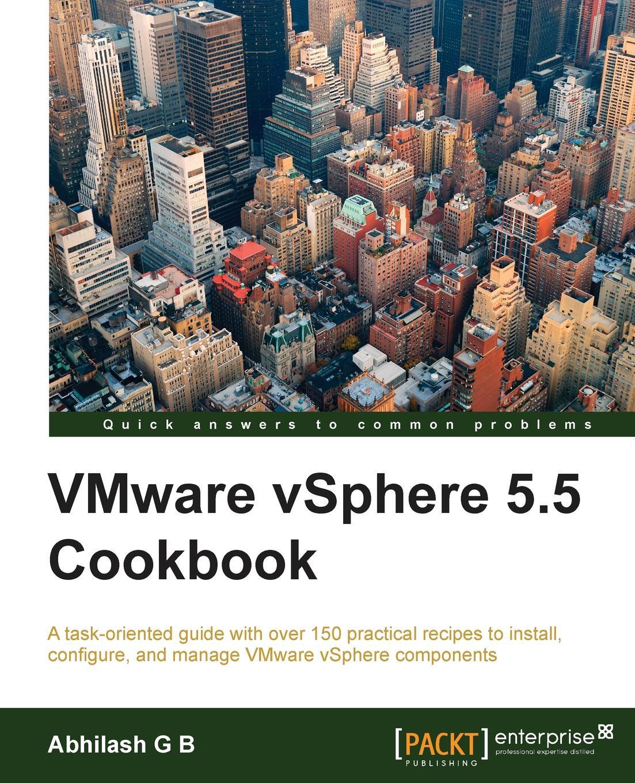 Abhilash G B VMware vSphere 5.5 Cookbook