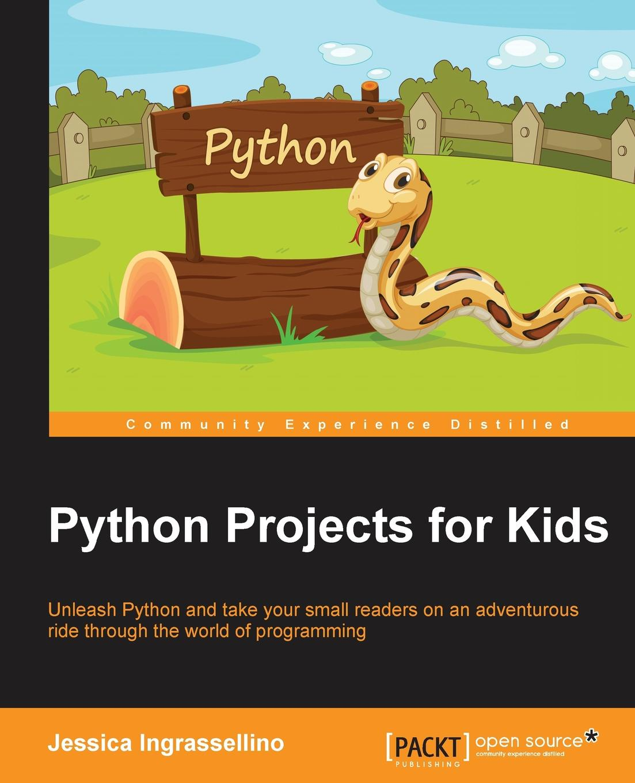 Jessica Ingrassellino Python Projects for Kids brendan scott python for kids for dummies