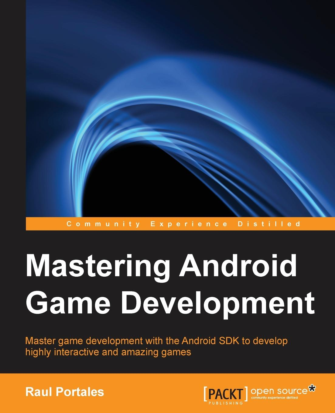 Raul Portales Mastering Android Game Development miguel dequadros mastering ios game development