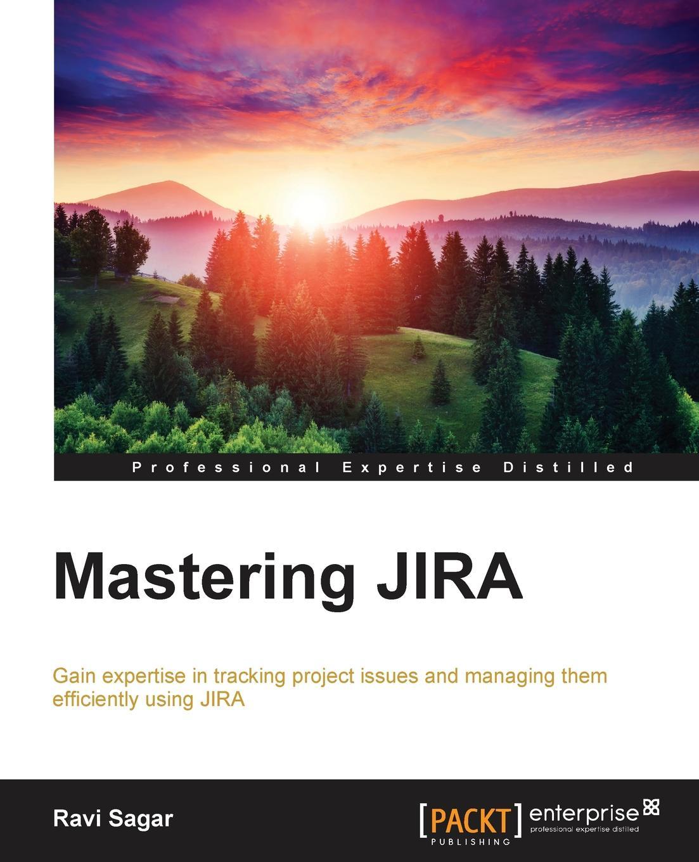 Ravi Sagar Mastering JIRA ravi sagar mastering jira 7 second edition