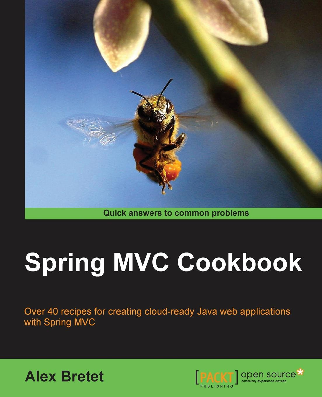 Alex Bretet Spring MVC Cookbook