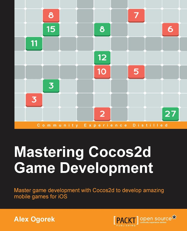 Alex Ogorek Mastering Cocos2d Game Development miguel dequadros mastering ios game development