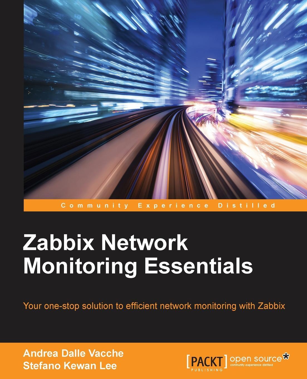 Andrea Dalle Vacche, Stefano Kewan Lee Zabbix Network Monitoring Essentials reginald yu lee tomas essentials of capacity management