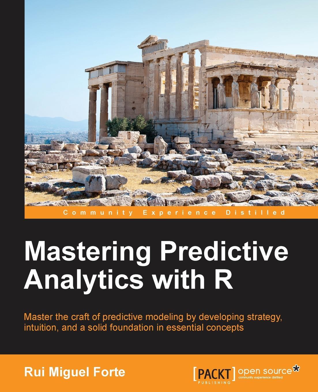 Фото - Rui Miguel Forte Mastering Predictive Analytics with R rui r