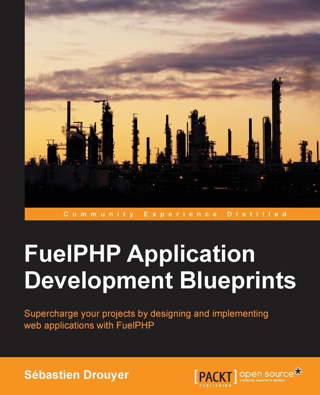 Sébastien Drouyer FuelPHP Application Development Blueprints