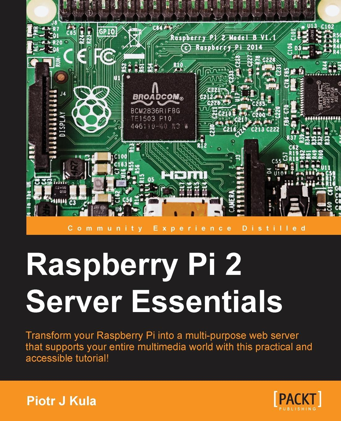 Piotr J. Kula Raspberry Pi 2 Server Essentials радиаторы для raspberry pi 3 pi 2 3шт