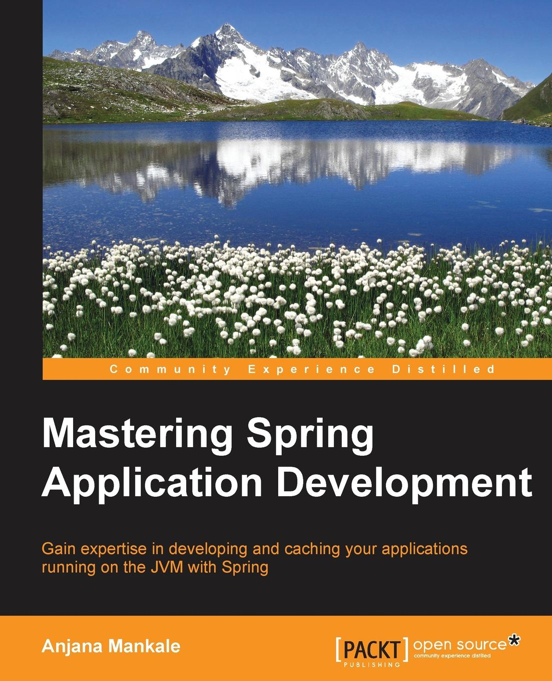 Anjana Mankale Mastering Spring Application Development philip klauzinski john moore mastering javascript single page application development
