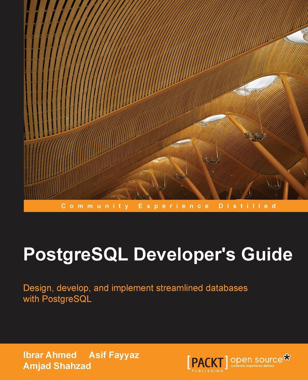 Ibrar Ahmed, Asif Fayyaz, Amjad Shahzad PostgreSQL Developer's Guide недорго, оригинальная цена