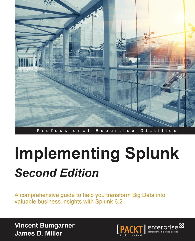 James Miller Implementing Splunk - Second Edition