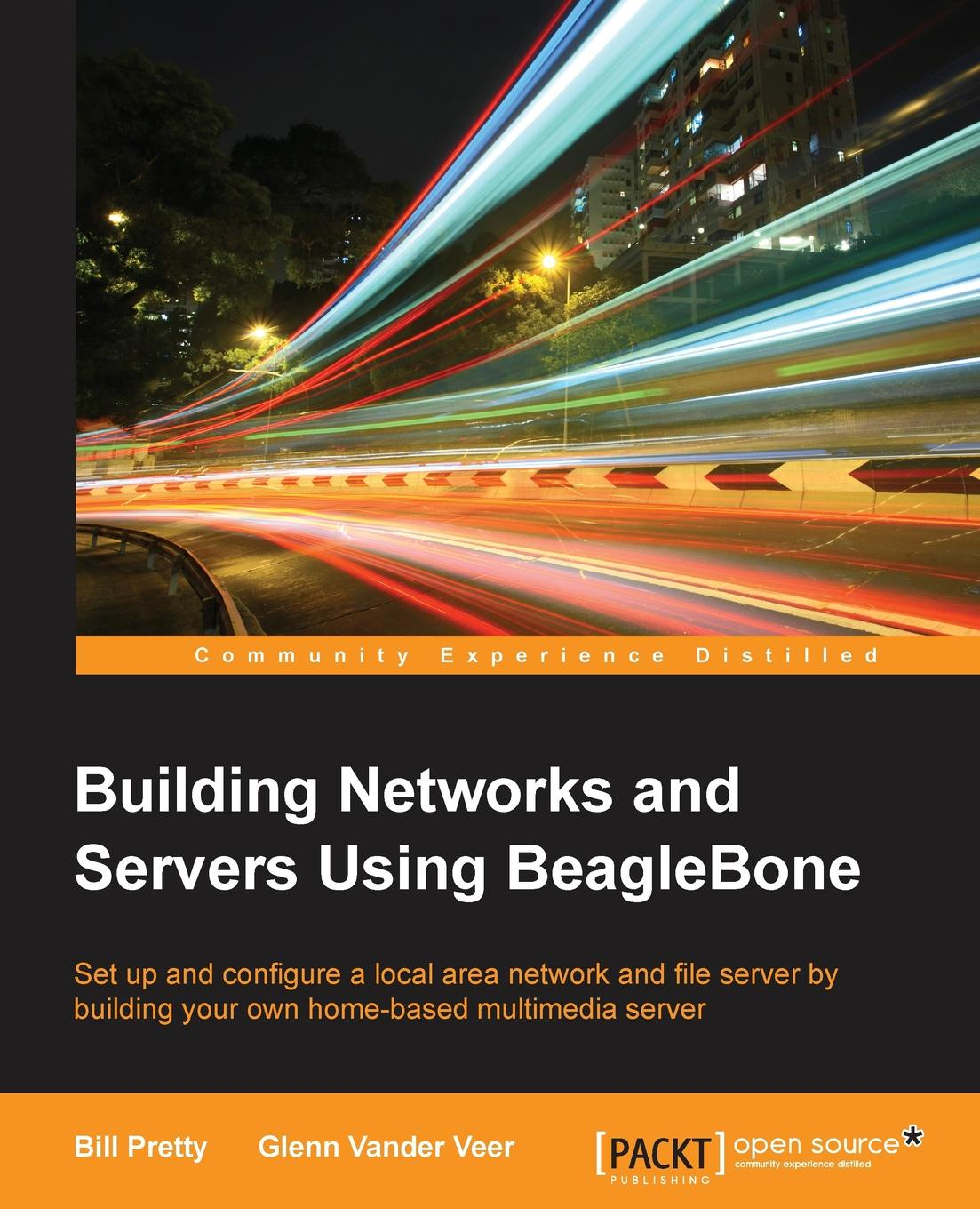 Bill Pretty, Glenn Vander Veer Building Network and Servers Using Beaglebone vander veer creating web pages for dummies 3rd edition