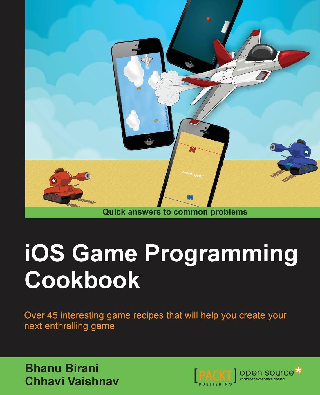 Bhanu Birani, Chhavi Vaishnav iOS Game Programming Cookbook
