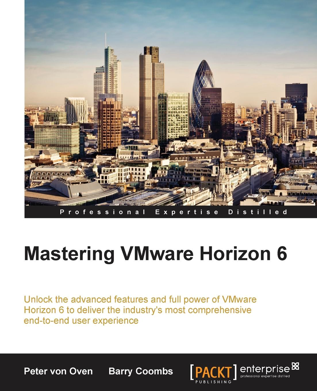 Peter von Oven, Barry Coombs Mastering VMware Horizon 6 jason ventresco implementing vmware horizon 7