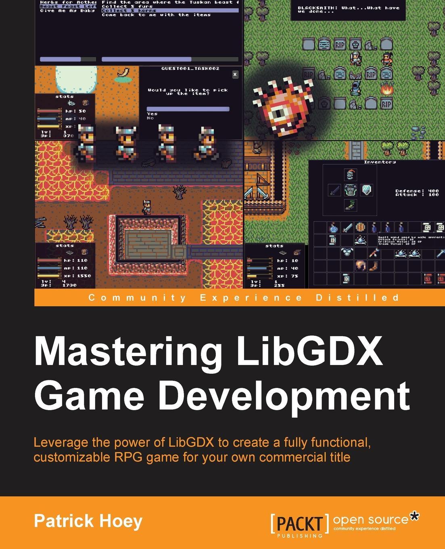 Patrick Hoey Mastering LibGDX Game Development miguel dequadros mastering ios game development