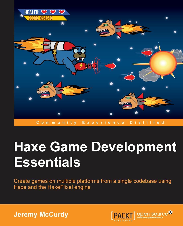 Jeremy McCurdy Haxe Game Development Essentials