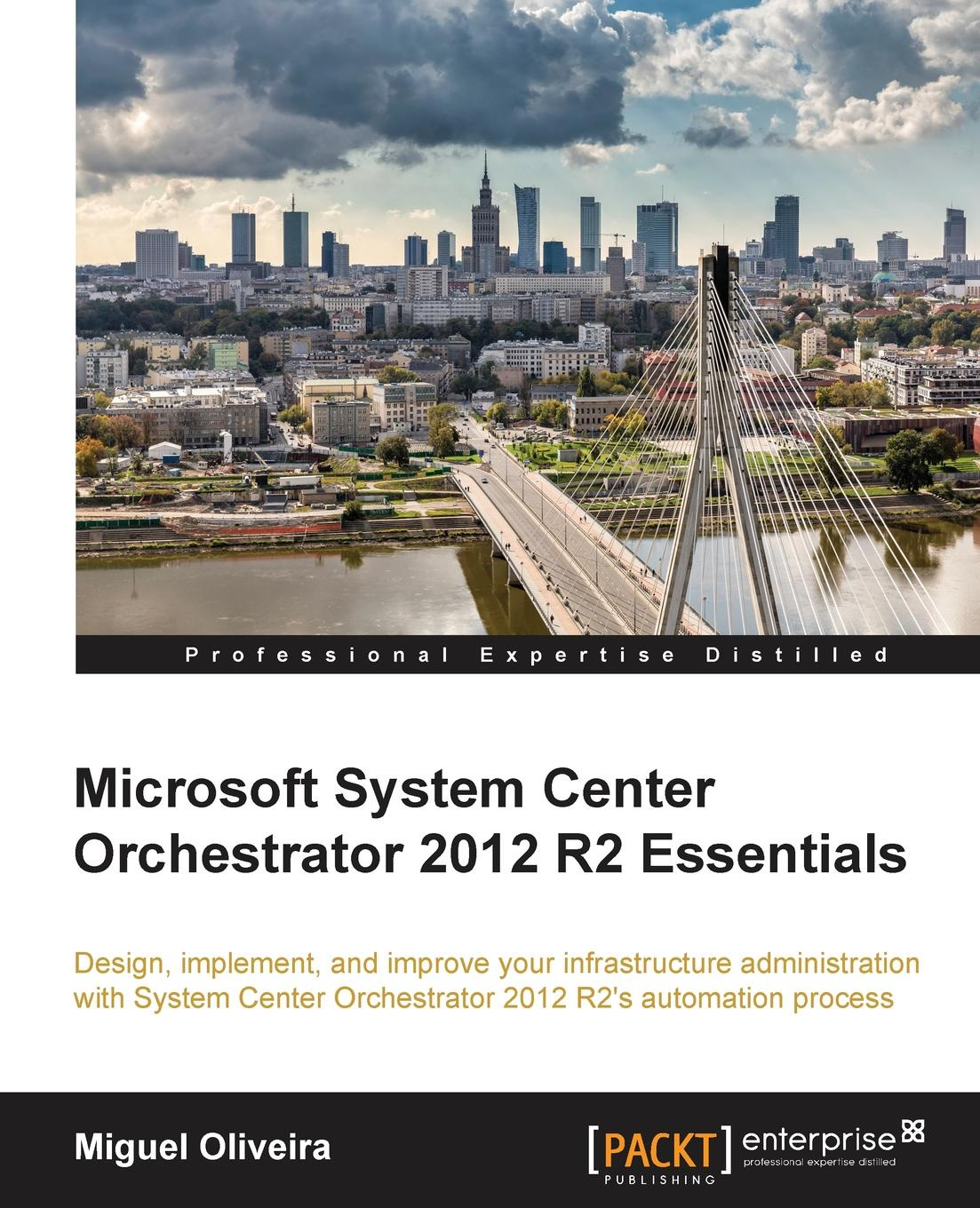 Miguel Oliveira Microsoft System Center Orchestrator 2012 R2 Essentials 2012 full color 180 pages printing catalog of chef essentials
