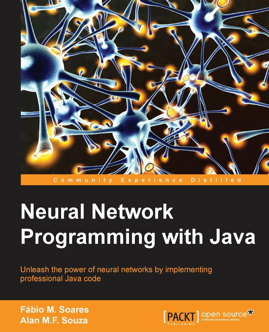 ALAN SOUZA, Fabio Soares Neural Network Programming with Java ajay vohra deepak vohra pro xml development with java technology