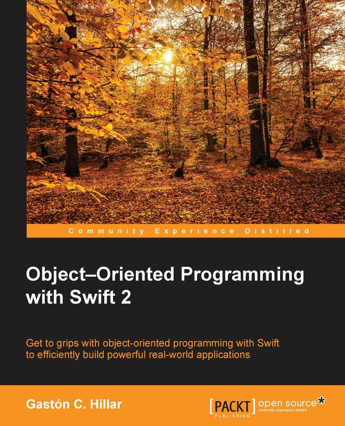 Gastón C. Hillar Object Oriented Programming with Swift christian gross foundations of object oriented programming using net 2 0 patterns