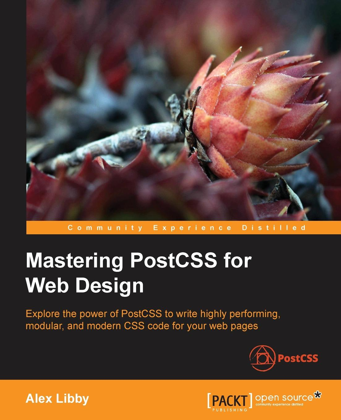 Alex Libby Mastering PostCSS for Web Design foundation web design