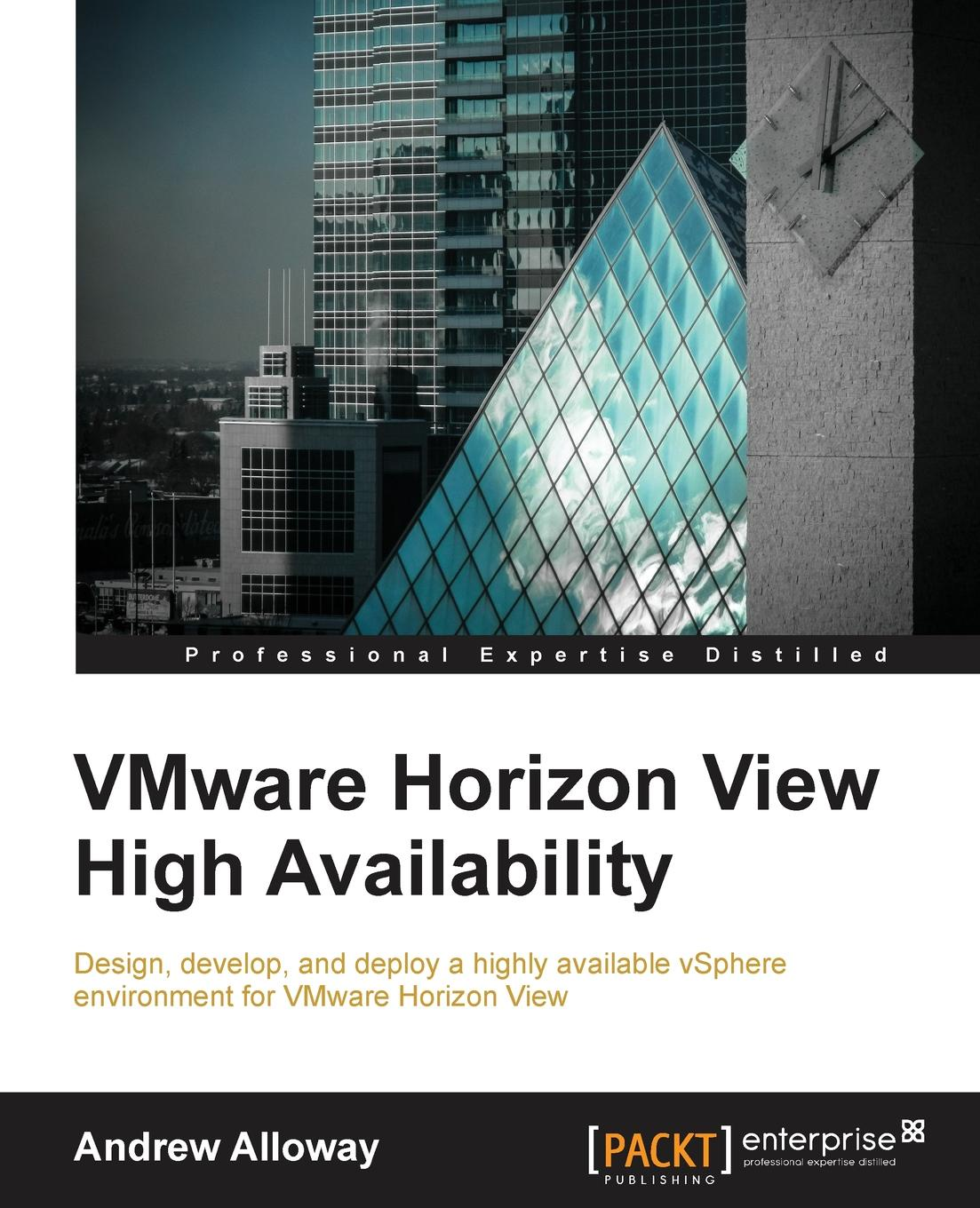 Andrew Alloway VMware Horizon View High Availability jason ventresco implementing vmware horizon 7