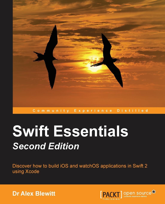 Dr. Alex Blewitt Swift Essentials - Second Edition мейлер норман евангелие от сына божия