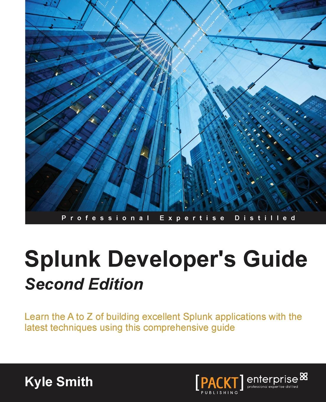 Kyle Smith Splunk Developer's Guide - Second Edition