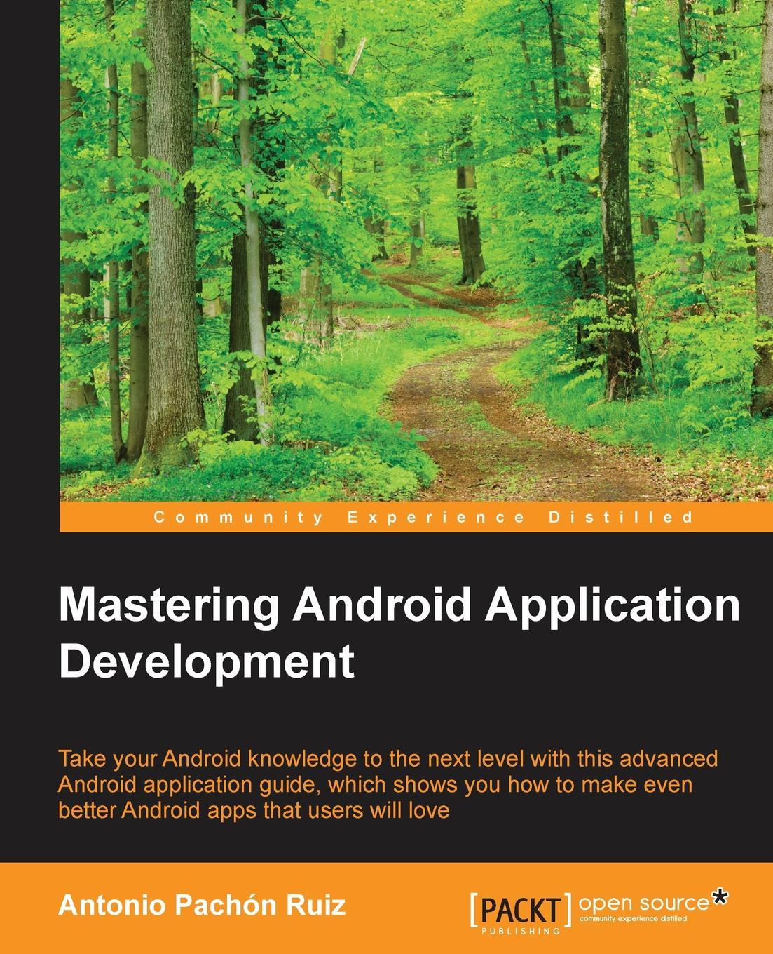 Antonio Pachón Mastering Android Application Development philip klauzinski john moore mastering javascript single page application development