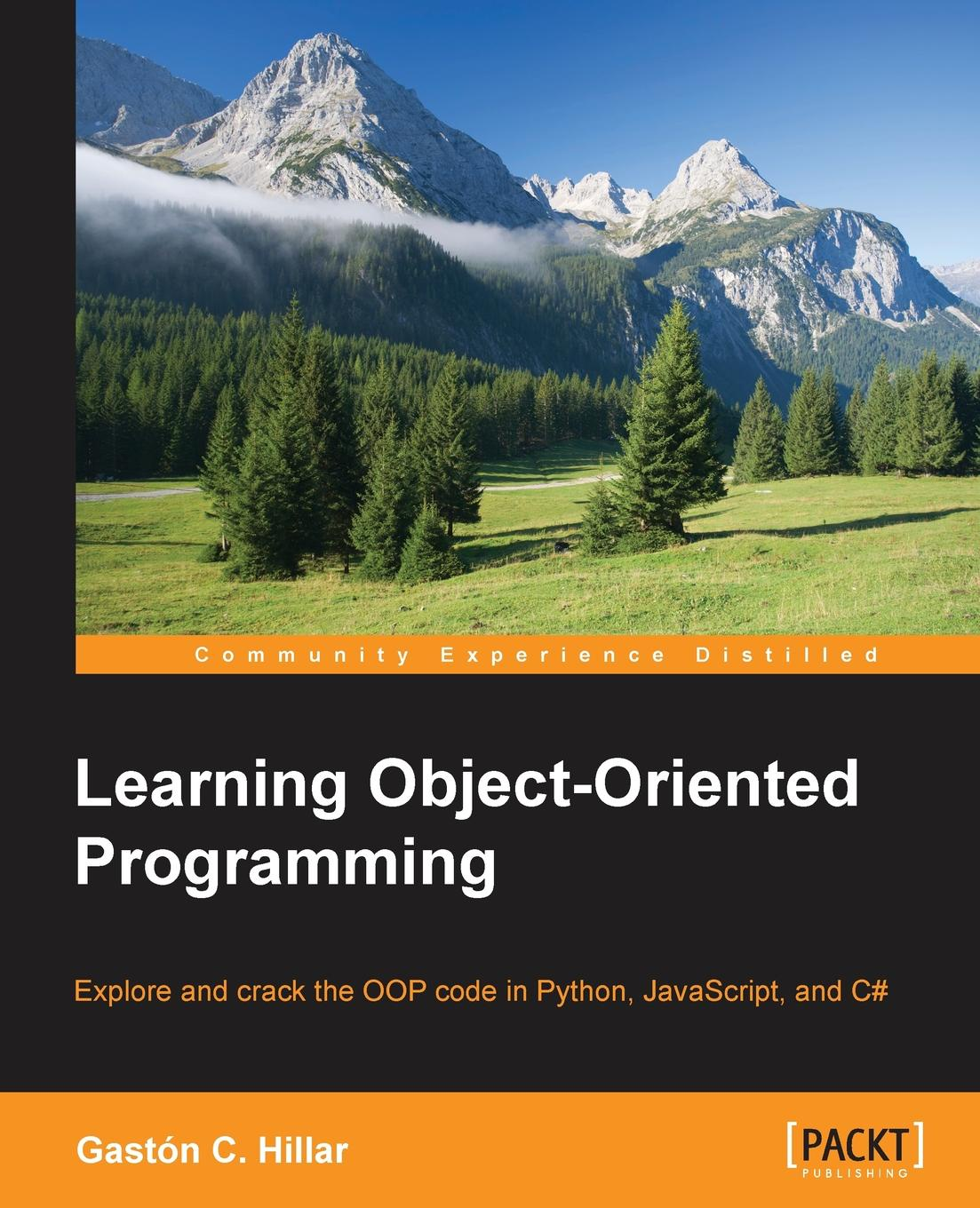 Gastón C. Hillar Learning Object-Oriented Programming christian gross foundations of object oriented programming using net 2 0 patterns