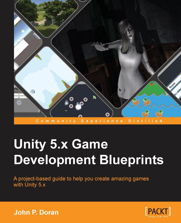 John P. Doran Unity 5.x Game Development Blueprints все цены