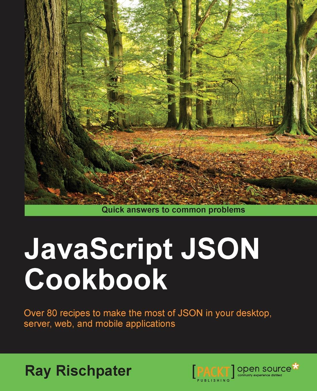 Ray Rischpater JavaScript JSON Cookbook asan agibetov essence of json