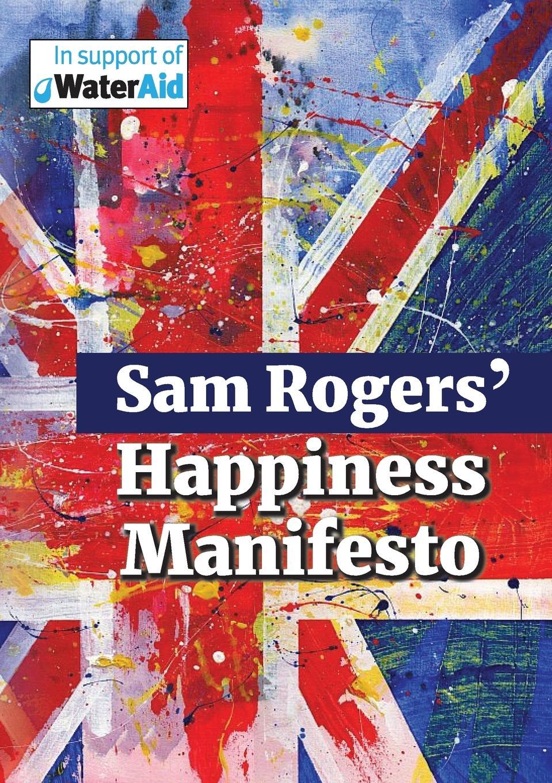Sam Rogers Sam Rogers' Happiness Manifesto sam rogers sam rogers happiness manifesto