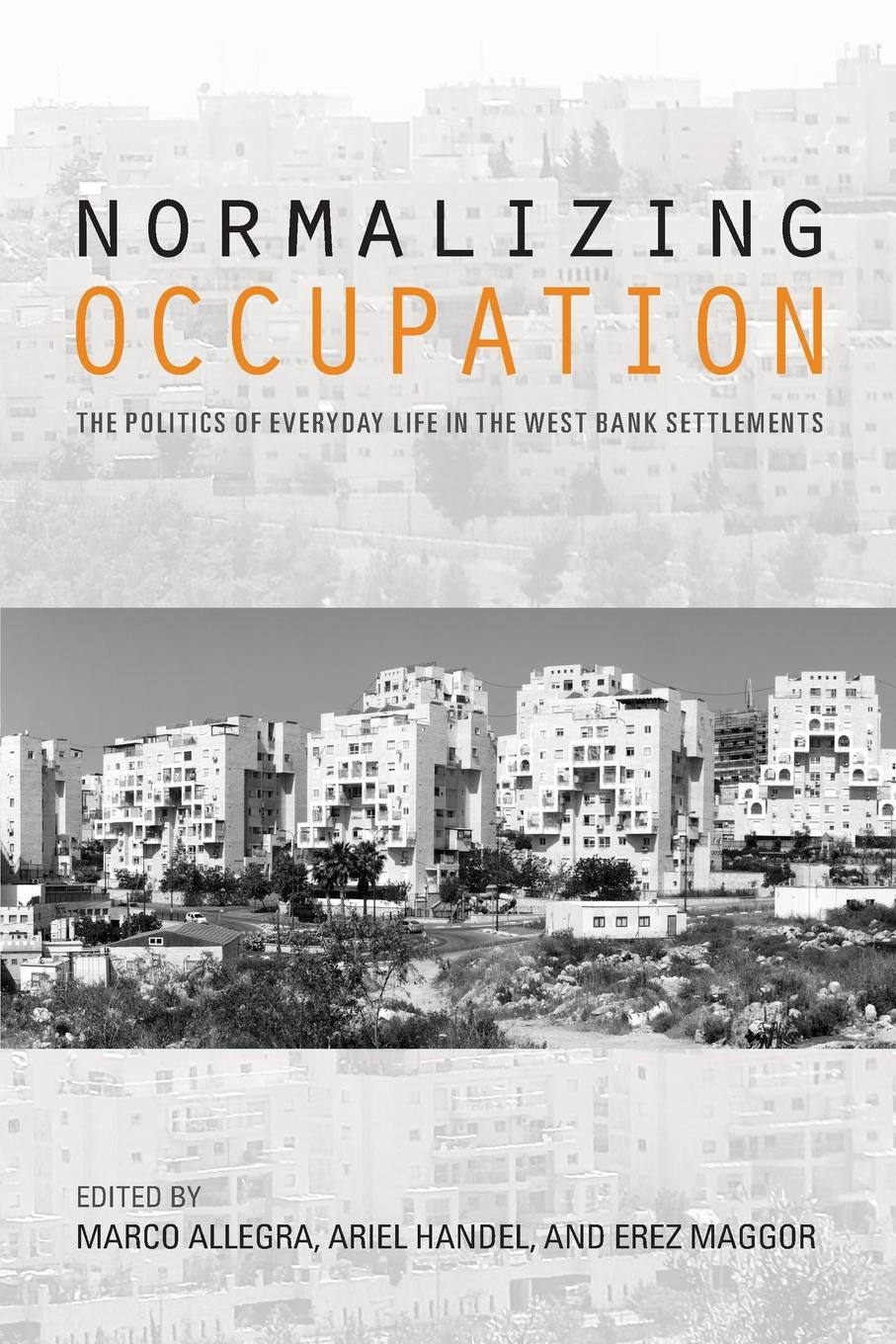 Normalizing Occupation. The Politics of Everyday Life in the West Bank Settlements недорого