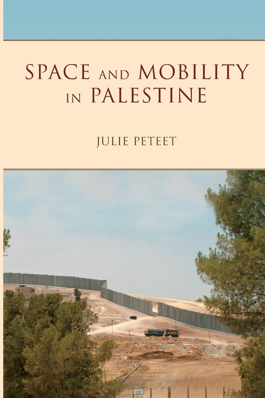 Julie Peteet Space and Mobility in Palestine