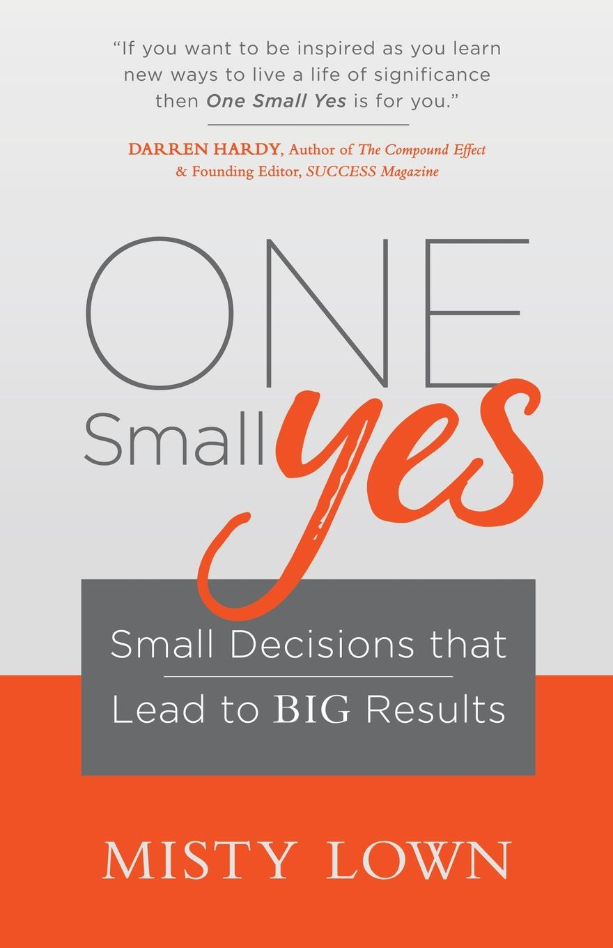 Misty Lown One Small Yes. Small Decisions That Lead to Big Results стоимость