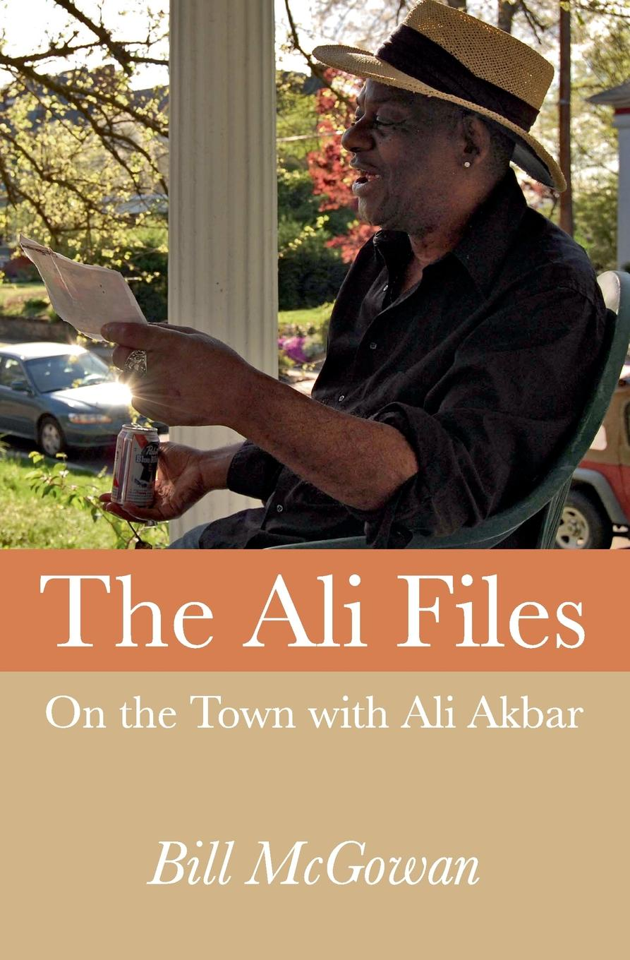 Bill McGowan The Ali Files. On the Town with Ali Akbar mahmoud ali ahmed multi tragedies novel
