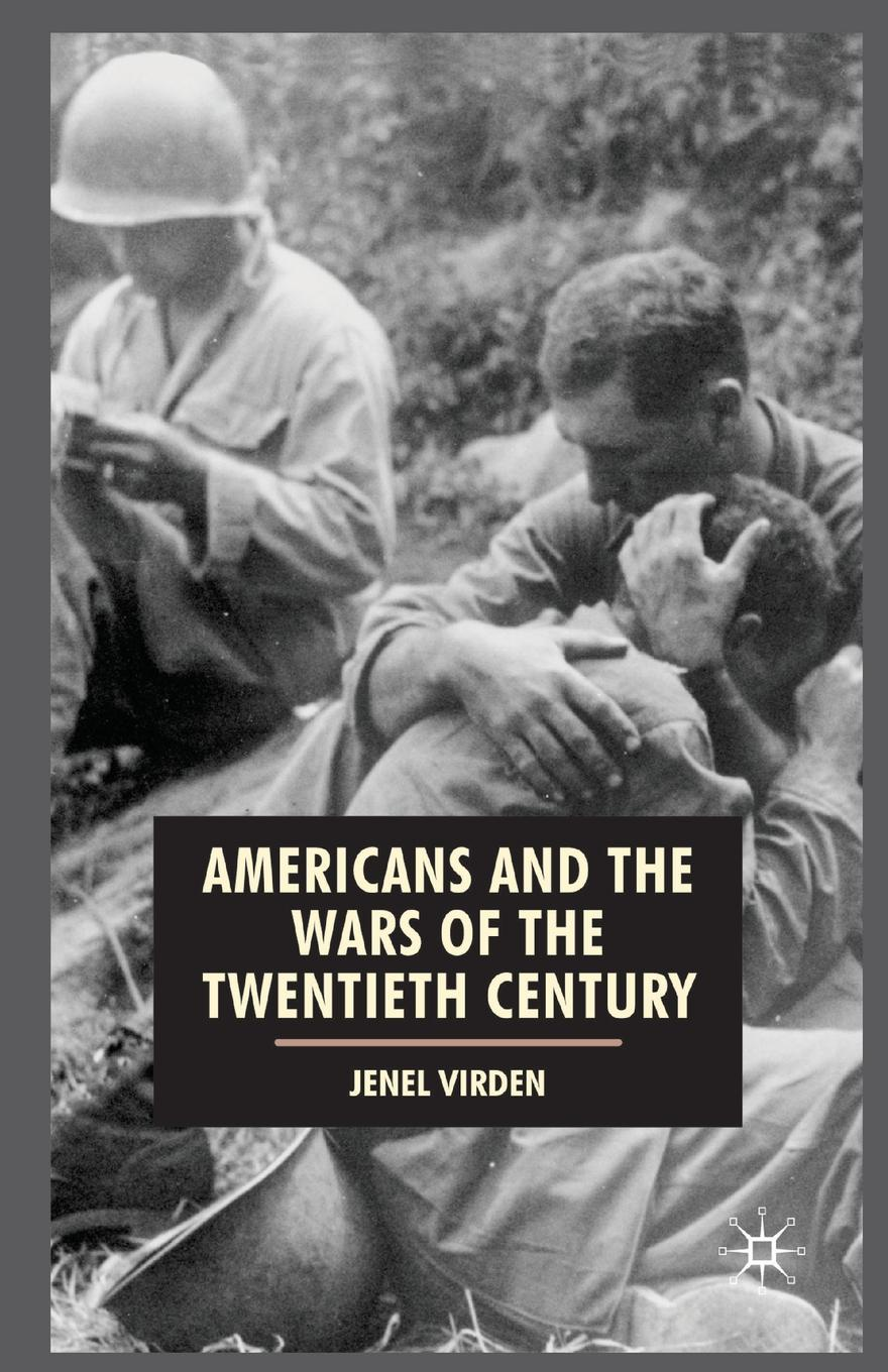 Jenel Virden, Harris Howell, Anthony J. Badger Americans and the Wars of the Twentieth Century harry c hensel knight of the twentieth century