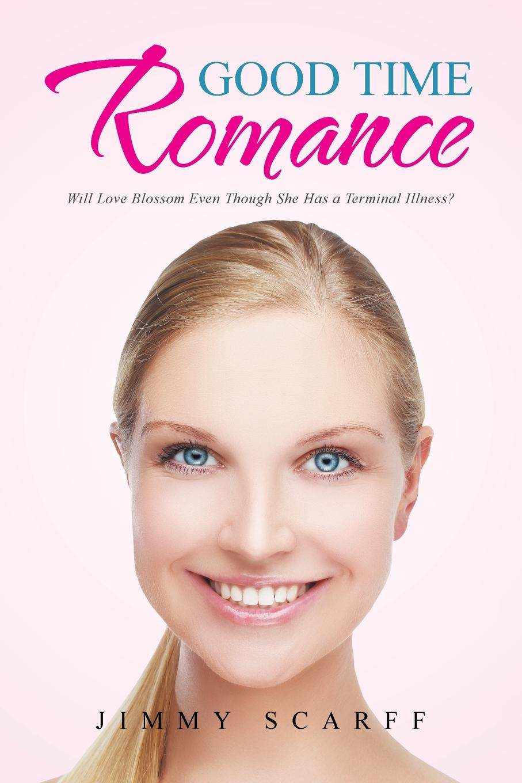 лучшая цена Jimmy Scarff Good Time Romance. Will Love Blossom Even Though She Has a Terminal Illness?