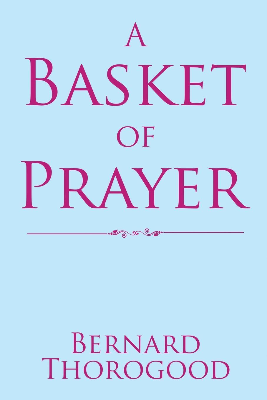 Bernard Thorogood A Basket of Prayer цена и фото