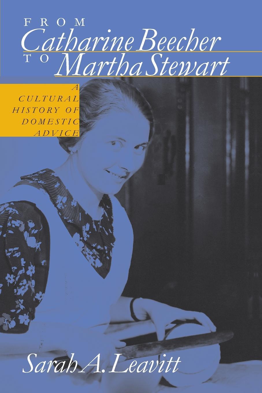 Sarah Leavitt From Catharine Beecher to Martha Stewart. A Cultural History of Domestic Advice martha stewart s gardening