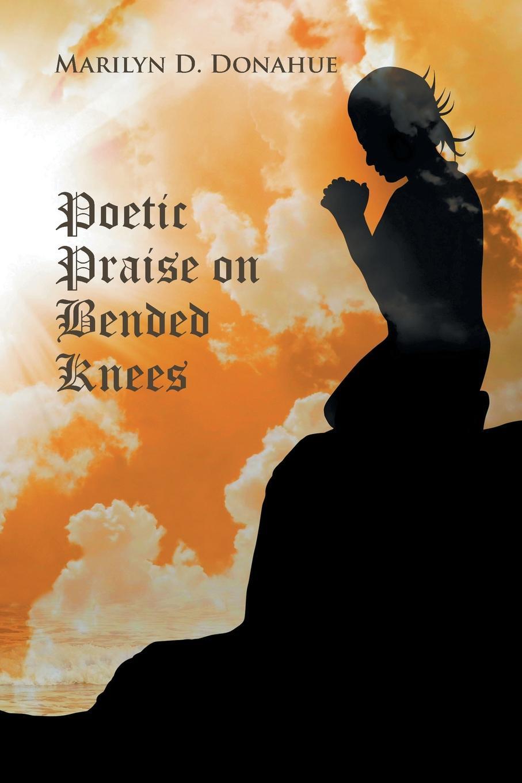 лучшая цена Marilyn D. Donahue Poetic Praise on Bended Knees