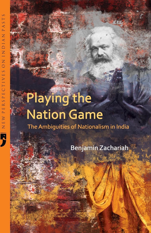 Benjamin Zachariah Playing the Nation Game. The Ambiguities of Nationalism in India стоимость