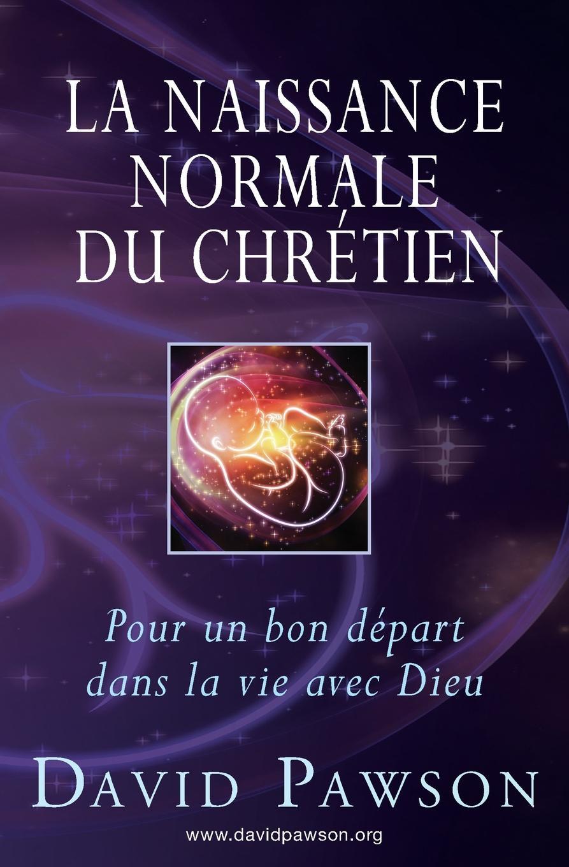 David Pawson La Naissance Normale du Chretien. Pour un bon depart dans la vie avec Dieu gustave le bon la vie