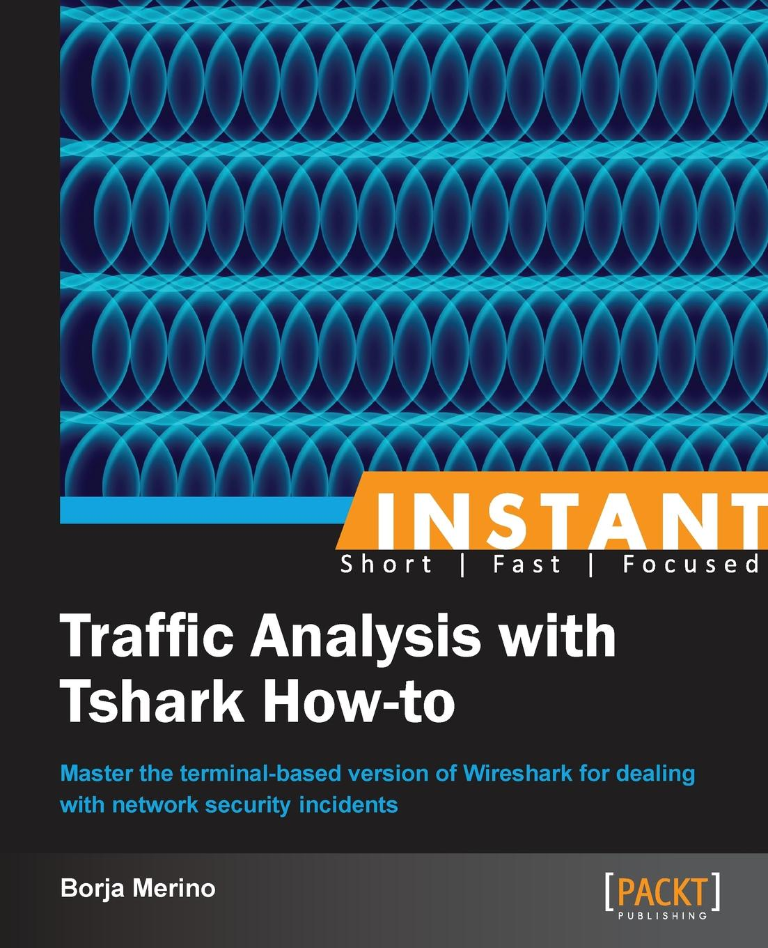 Borja Merino Instant Traffic Analysis with Tshark How-to uday sawant instant building multi page forms with yii how to